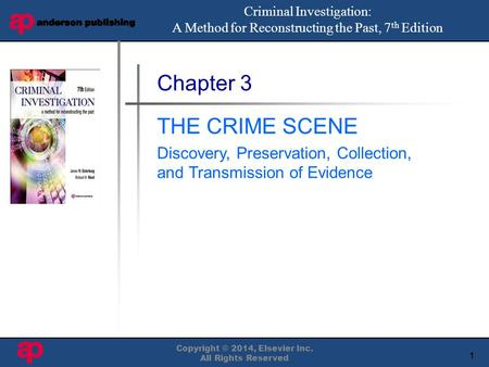 1 Book Cover Here Copyright © 2014, Elsevier Inc. All Rights Reserved Chapter 3 THE CRIME SCENE Discovery, Preservation, Collection, and Transmission of.
