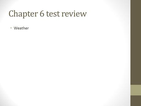 Chapter 6 test review Weather.