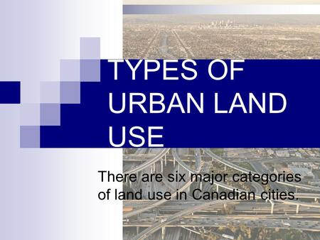 There are six major categories of land use in Canadian cities.
