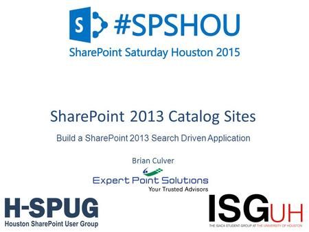 1 SharePoint 2013 Catalog Sites Brian Culver Build a SharePoint 2013 Search Driven Application.