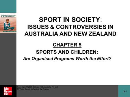 5-1 Copyright  2009 McGraw-Hill Australia Pty Ltd PPTs t/a Sports in Society by Coakley SPORT IN SOCIETY: ISSUES & CONTROVERSIES IN AUSTRALIA AND NEW.