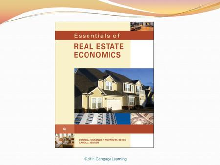 ©2011 Cengage Learning. Chapter 5 ©2011 Cengage Learning IMPORTANT ECONOMIC FEATURES OF REAL ESTATE.