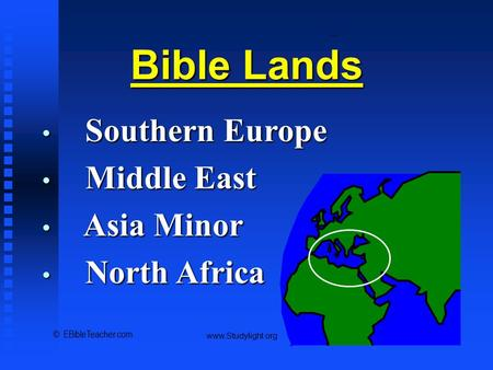 Bible Lands Overview Bible Lands Southern Europe Southern Europe Middle East Middle East Asia Minor Asia Minor North Africa North Africa © EBibleTeacher.com.