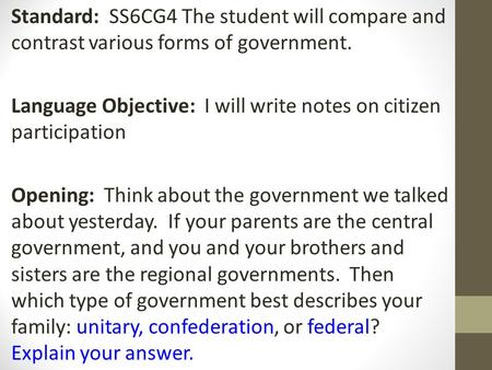 Standard: SS6CG4 The student will compare and contrast various forms of government. Language Objective: I will write notes on citizen participation Opening:
