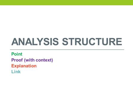 ANALYSIS STRUCTURE Point Proof (with context) Explanation Link.