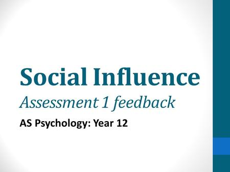 Social Influence Assessment 1 feedback AS Psychology: Year 12.