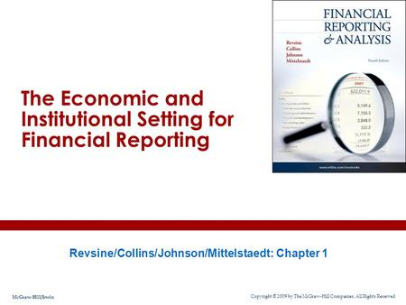 Revsine/Collins/Johnson/Mittelstaedt: Chapter 1 The Economic and Institutional Setting for Financial Reporting Copyright © 2009 by The McGraw-Hill Companies,