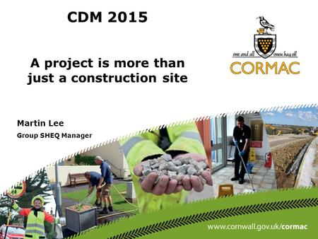 CDM 2015 A project is more than just a construction site Martin Lee Group SHEQ Manager.