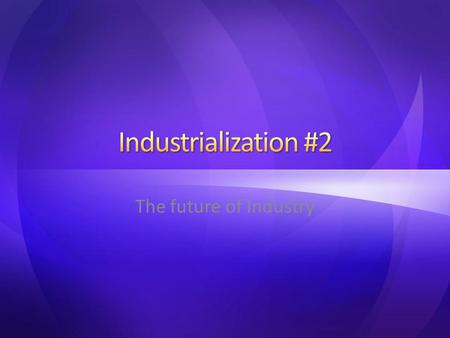 The future of Industry. Labor most important factor changing location of industry in the 21 st century Shifts within MDC – US – Europe – Japan International.