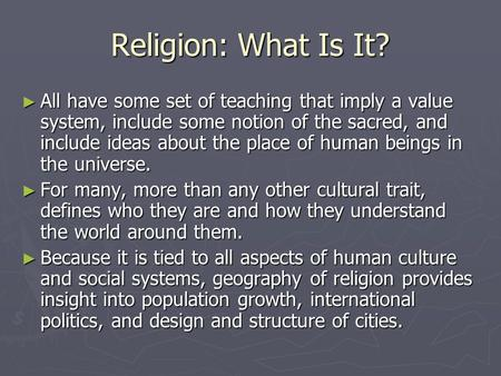 Religion: What Is It? ► All have some set of teaching that imply a value system, include some notion of the sacred, and include ideas about the place of.