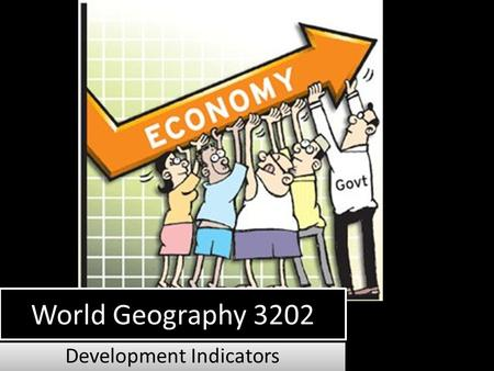 World Geography 3202 Development Indicators. Gross National Product (GNP) GNP- Refers to the total value of all goods and services produced by a country.