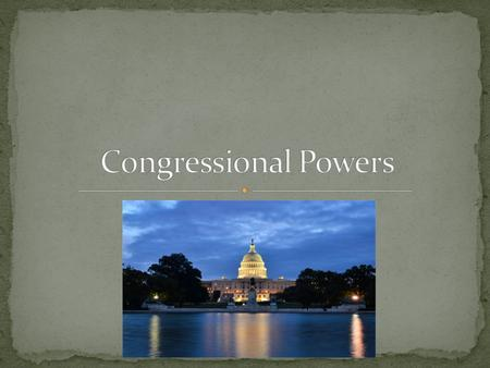 Congressional Power— Congressional power is limited by the fact that it has only those powers delegated to it by the Constitution. Congress cannot create.