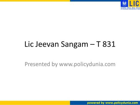 Lic Jeevan Sangam – T 831 Presented by www.policydunia.com.