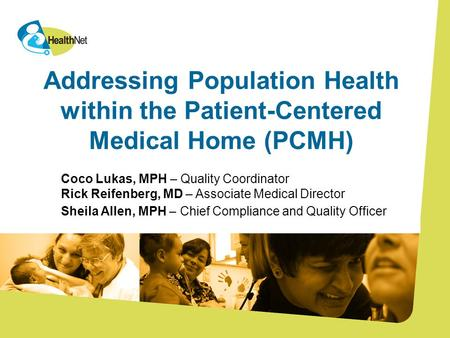01 Section name goes here Addressing Population Health within the Patient-Centered Medical Home (PCMH) Coco Lukas, MPH – Quality Coordinator Rick Reifenberg,