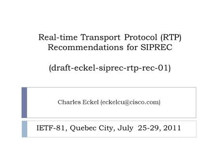 Real-time Transport Protocol (RTP) Recommendations for SIPREC (draft-eckel-siprec-rtp-rec-01) Charles Eckel IETF-81, Quebec City, July.