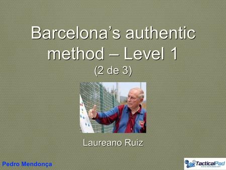 Barcelona's authentic method – Level 1 (2 de 3) Laureano Ruiz Pedro Mendonça.