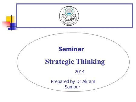 . Seminar Strategic Thinking 2014 Prepared by Dr Akram Samour.