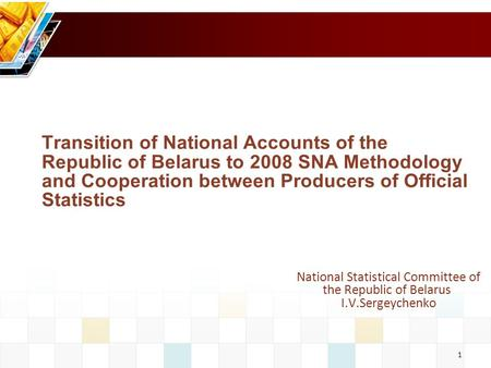 1 Transition of National Accounts of the Republic of Belarus to 2008 SNA Methodology and Cooperation between Producers of Official Statistics National.