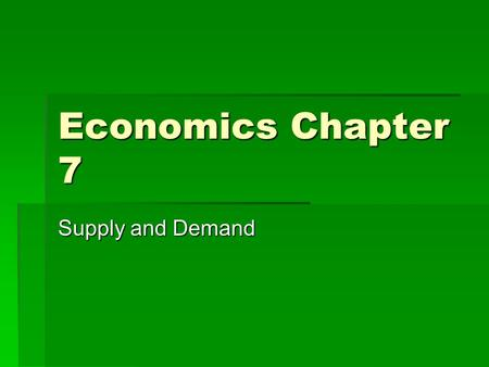 Economics Chapter 7 Supply and Demand.