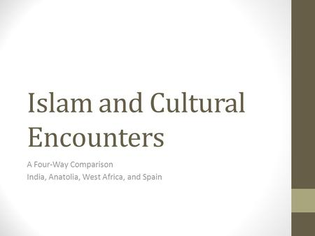 Islam and Cultural Encounters A Four-Way Comparison India, Anatolia, West Africa, and Spain.
