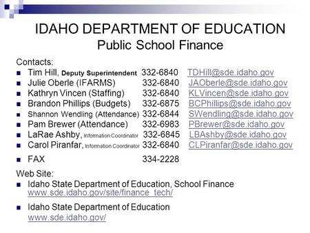 IDAHO DEPARTMENT OF EDUCATION Public School Finance Contacts: Tim Hill, Deputy Superintendent 332-6840 Julie Oberle.