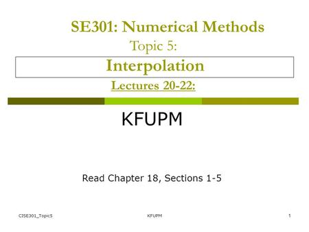 KFUPM SE301: Numerical Methods Topic 5: Interpolation Lectures 20-22: