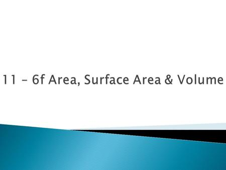11 – 6f Area, Surface Area & Volume