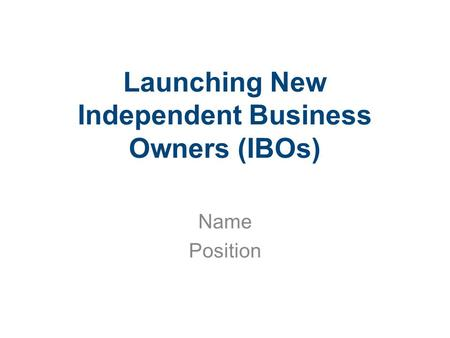 Launching New Independent Business Owners (IBOs) Name Position.