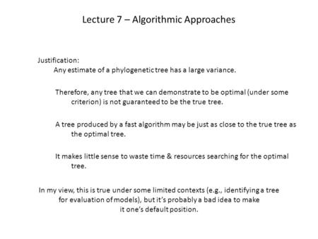 Lecture 7 – Algorithmic Approaches Justification: Any estimate of a phylogenetic tree has a large variance. Therefore, any tree that we can demonstrate.