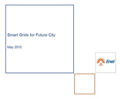 Smart Grids for Future City May 2015. 61 Mln Clients 45 Mln Smart Meters 30 Countries 96 GW Installed Capacity 2.