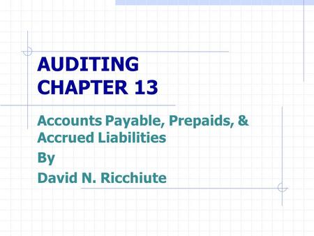 AUDITING CHAPTER 13 Accounts Payable, Prepaids, & Accrued Liabilities