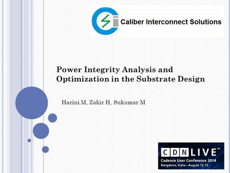 Power Integrity Analysis and Optimization in the Substrate Design Harini M, Zakir H, Sukumar M.
