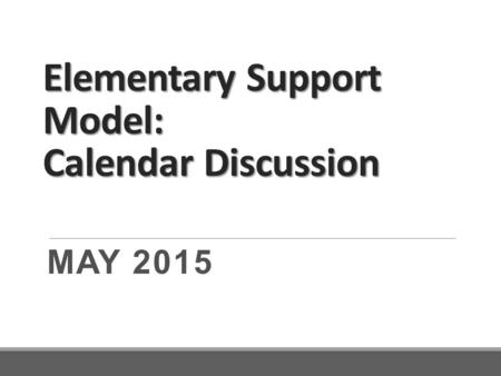 Elementary Support Model: Calendar Discussion MAY 2015.