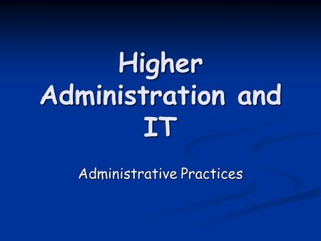 Higher Administration and IT Administrative Practices.