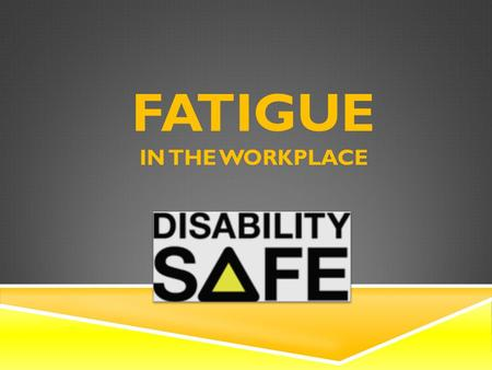 FATIGUE IN THE WORKPLACE. WHAT IS FATIGUE? WorkCover NSW and WorkSafe Victoria define fatigue as 'an acute and/or ongoing state of tiredness that leads.