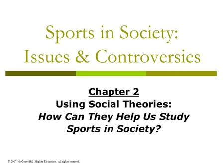 © 2007 McGraw-Hill Higher Education. All rights reserved. Sports in Society: Issues & Controversies Chapter 2 Using Social Theories: How Can They Help.