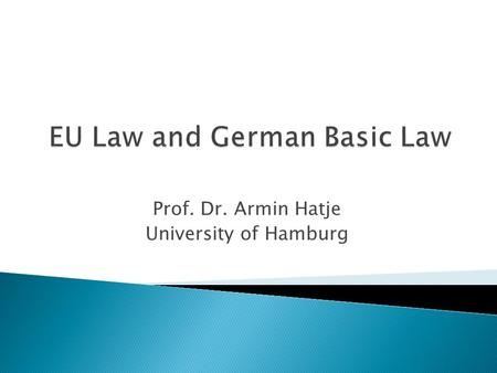 Prof. Dr. Armin Hatje University of Hamburg. I. Special nature of the EU II. Foundations of European Integration III. Limits of the impact of EU law.