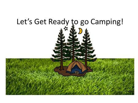 Let's Get Ready to go Camping!. The Betsy-Jeff Penn 4-H Educational Center was dedicated May 17, 1964 as a gift from Betsy Penn to the NCSU 4-H program.