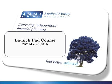 Feel better advised Launch Pad Course 25 th March 2015.