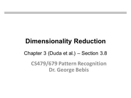 Dimensionality Reduction Chapter 3 (Duda et al.) – Section 3.8