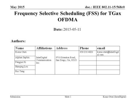 Doc.: IEEE 802.11-15/568r0 Submission Frequency Selective Scheduling (FSS) for TGax OFDMA May 2015 Slide 1 Date: 2015-05-11 Authors: Kome Oteri (InterDigital)