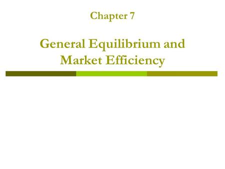 Chapter 7 General Equilibrium and Market Efficiency