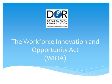 The Workforce Innovation and Opportunity Act (WIOA)