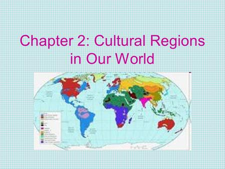 Chapter 2: Cultural Regions in Our World