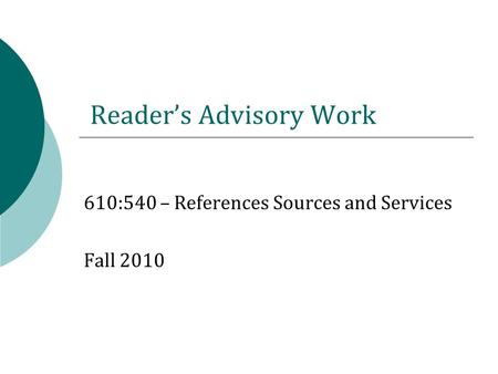 Reader's Advisory Work 610:540 – References Sources and Services Fall 2010.