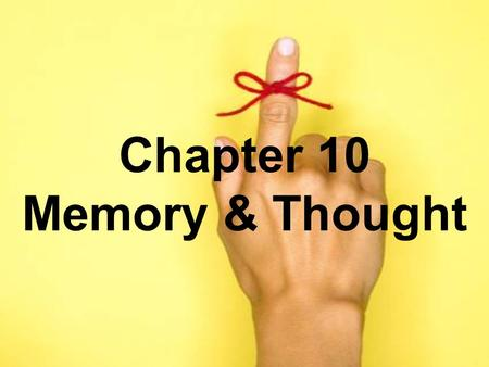 Chapter 10 Memory & Thought