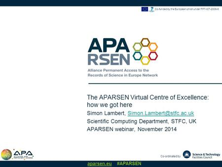 Co-ordinated by aparsen.eu #APARSEN Co-funded by the European Union under FP7-ICT-2009-6 The APARSEN Virtual Centre of Excellence: how we got here Simon.