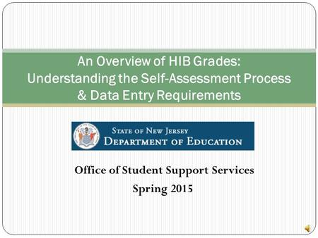 Office of Student Support Services An Overview of HIB Grades: Understanding the Self-Assessment Process & Data Entry Requirements Spring 2015.