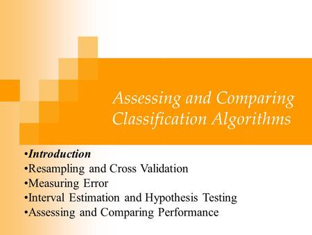 Assessing and Comparing Classification Algorithms Introduction Resampling and Cross Validation Measuring Error Interval Estimation and Hypothesis Testing.