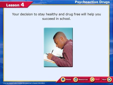 Psychoactive Drugs Your decision to stay healthy and drug free will help you succeed in school.